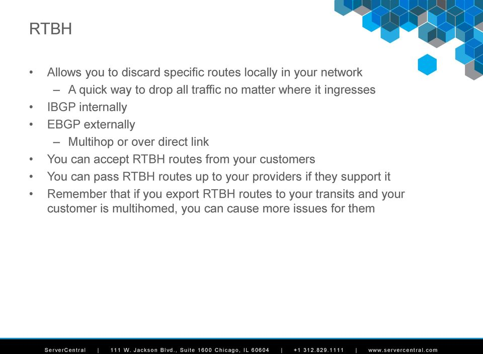 routes from your customers You can pass RTBH routes up to your providers if they support it Remember that