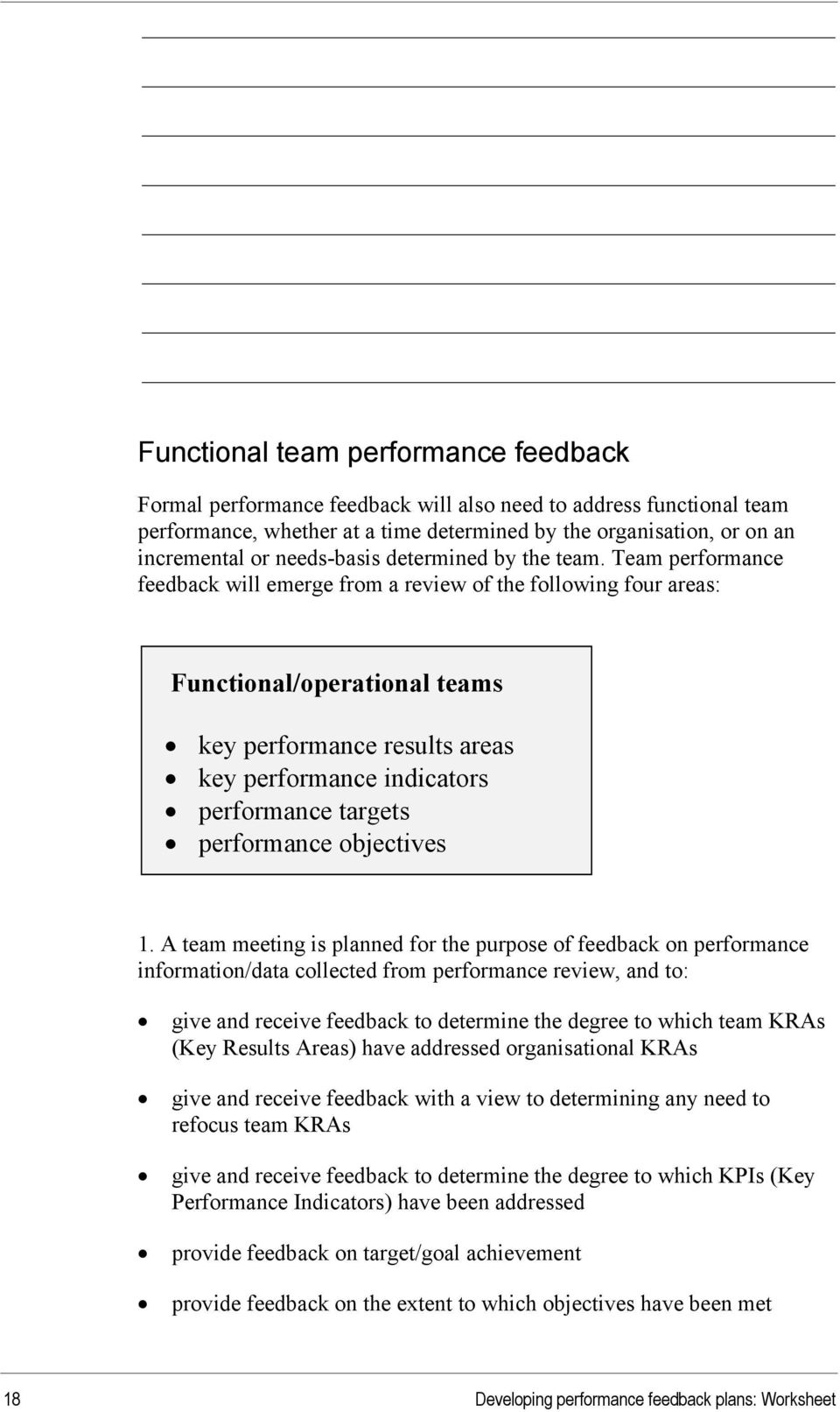 Team performance feedback will emerge from a review of the following four areas: Functional/operational teams key performance results areas key performance indicators performance targets performance