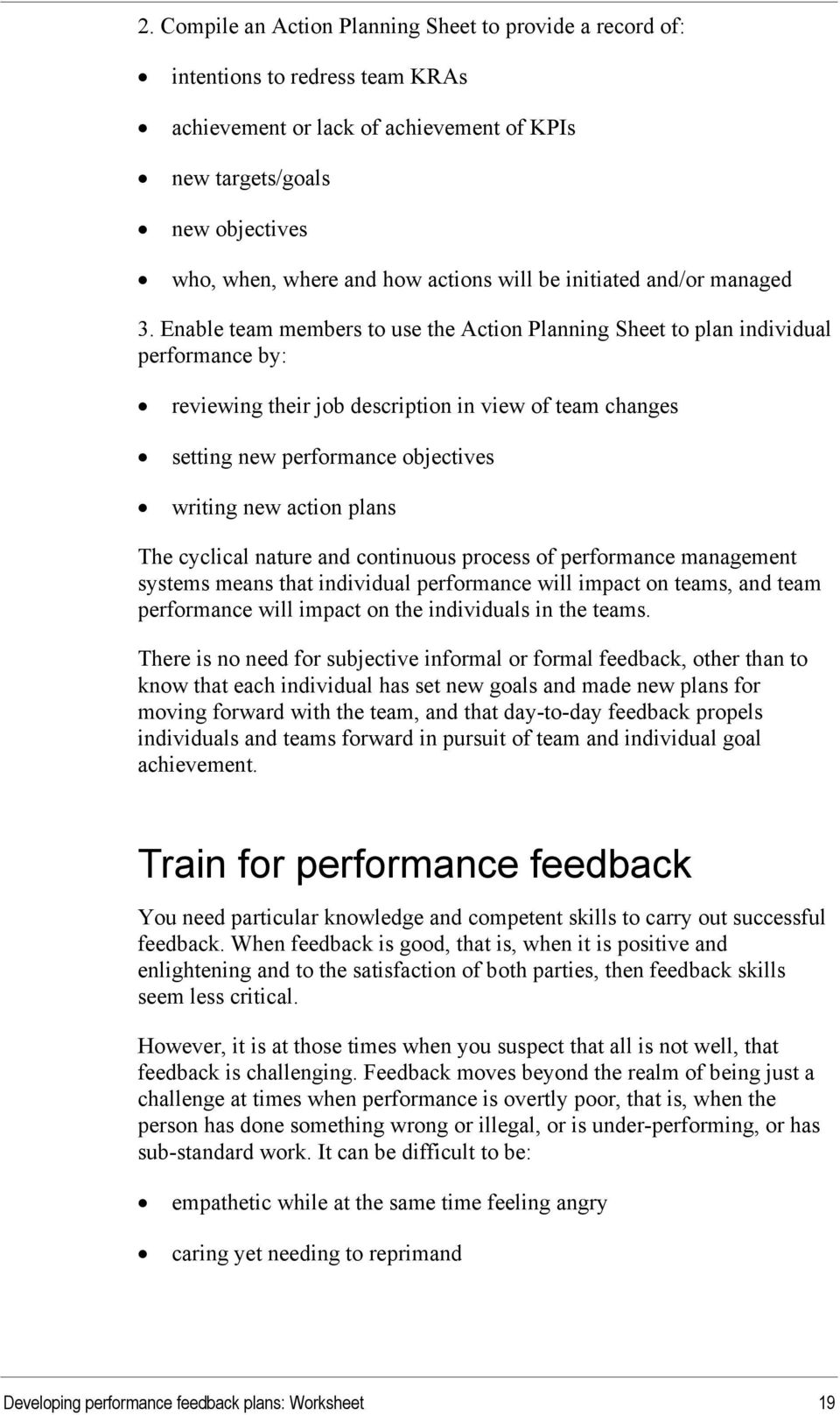 Enable team members to use the Action Planning Sheet to plan individual performance by: reviewing their job description in view of team changes setting new performance objectives writing new action