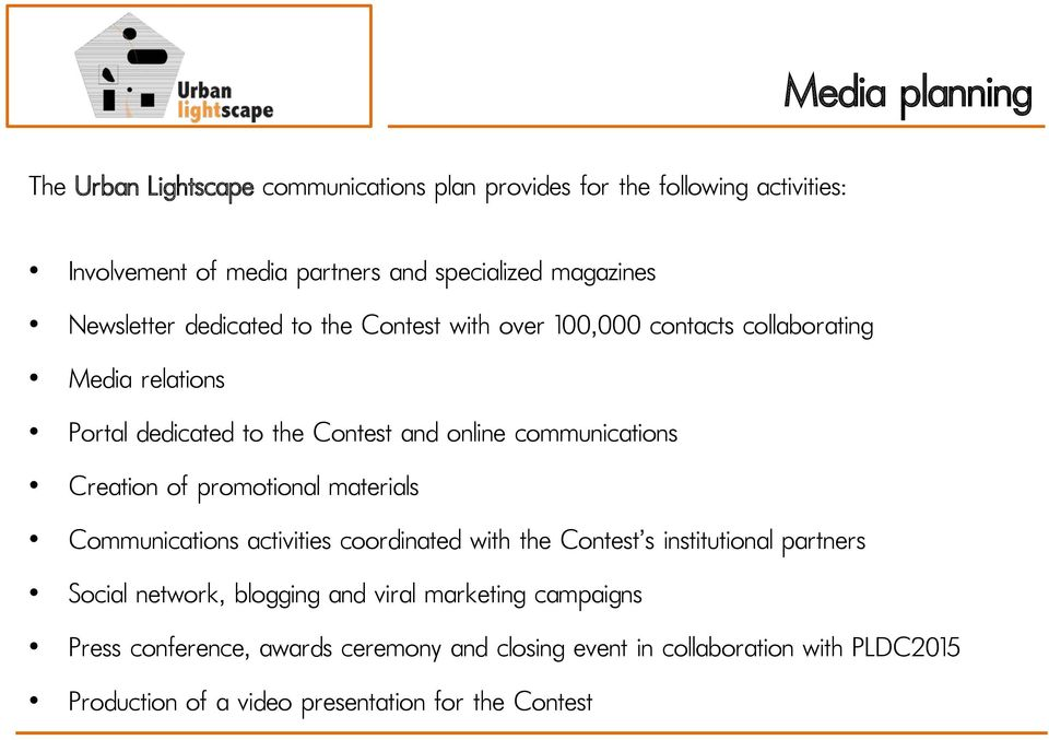 Creation of promotional materials Communications activities coordinated with the Contest s institutional partners Social network, blogging and viral