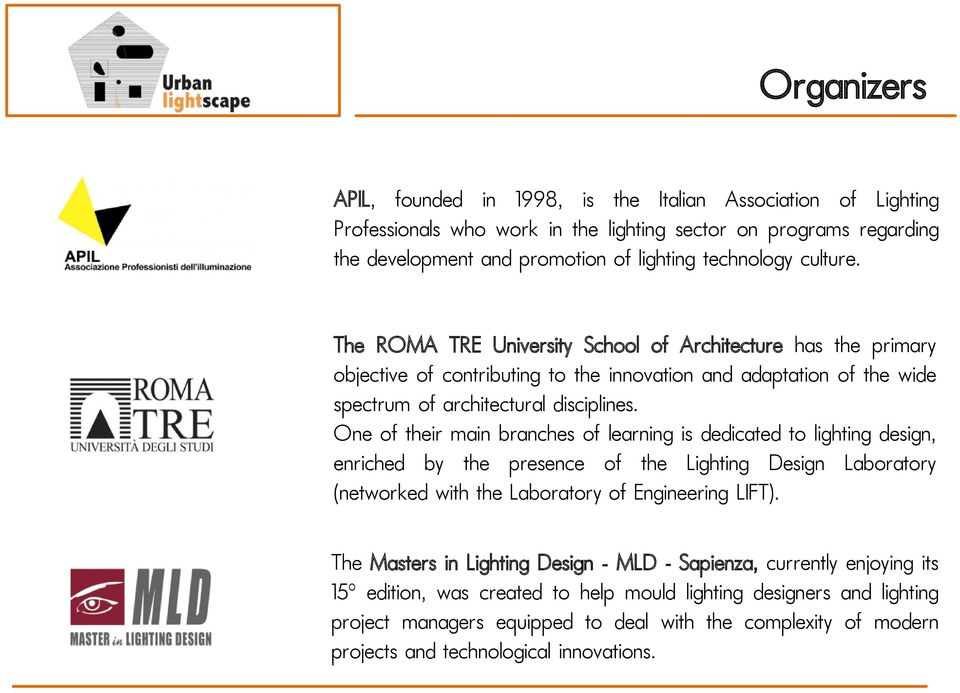 One of their main branches of learning is dedicated to lighting design, enriched by the presence of the Lighting Design Laboratory (networked with the Laboratory of Engineering LIFT).