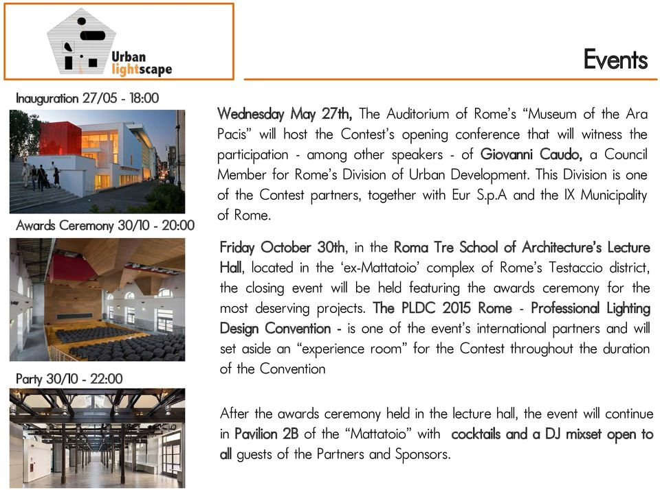 Friday October 30th, in the Roma Tre School of Architecture s Lecture Hall, located in the ex-mattatoio complex of Rome s Testaccio district, the closing event will be held featuring the awards