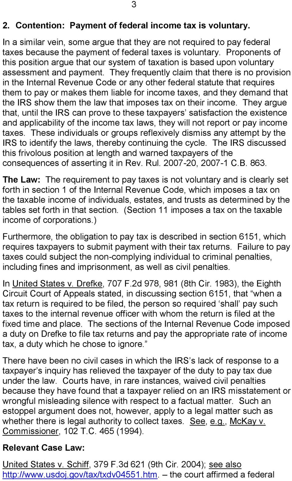 They frequently claim that there is no provision in the Internal Revenue Code or any other federal statute that requires them to pay or makes them liable for income taxes, and they demand that the