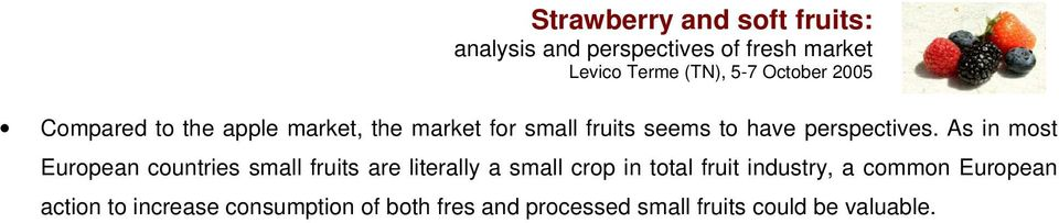 As in most European countries small fruits are literally a small crop