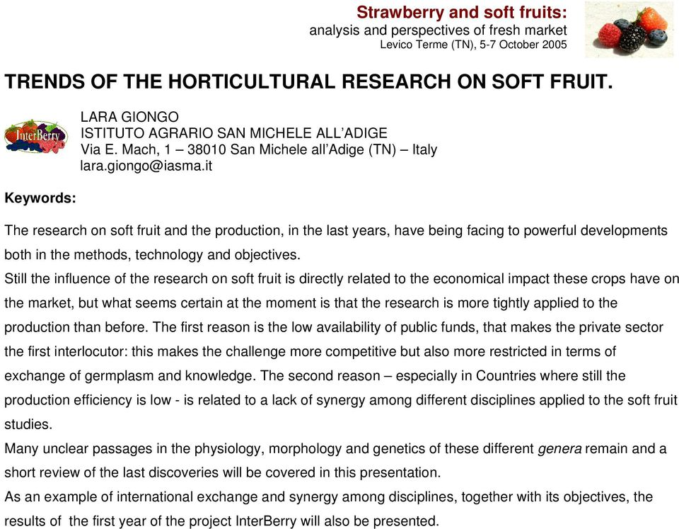Still the influence of the research on soft fruit is directly related to the economical impact these crops have on the market, but what seems certain at the moment is that the research is more