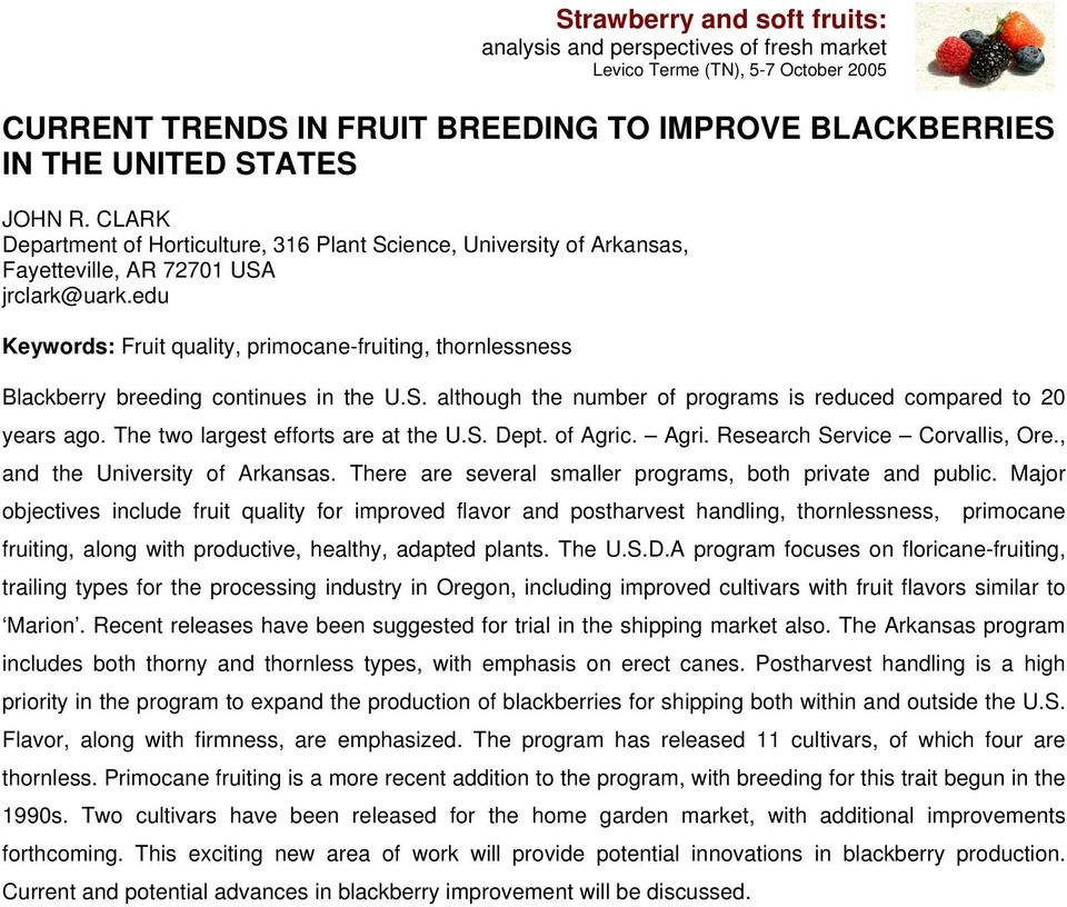 edu Keywords: Fruit quality, primocane-fruiting, thornlessness Blackberry breeding continues in the U.S. although the number of programs is reduced compared to 20 years ago.