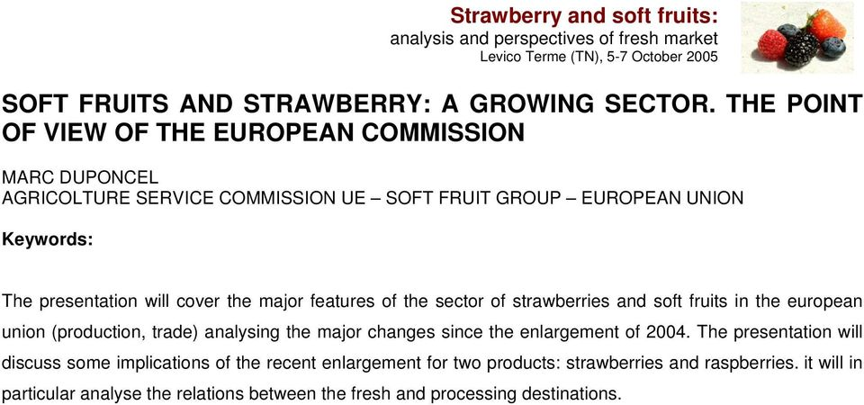 presentation will cover the major features of the sector of strawberries and soft fruits in the european union (production, trade) analysing the