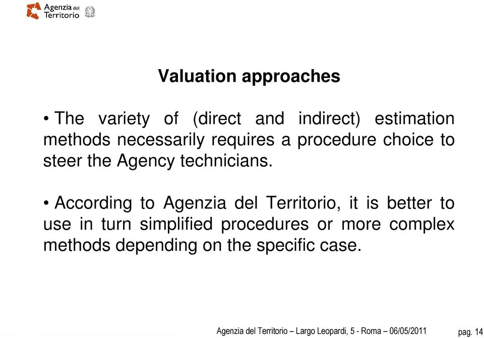 According to Agenzia del Territorio, it is better to use in turn simplified procedures or