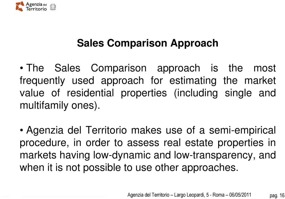 Agenzia del Territorio makes use of a semi-empirical procedure, in order to assess real estate properties in markets