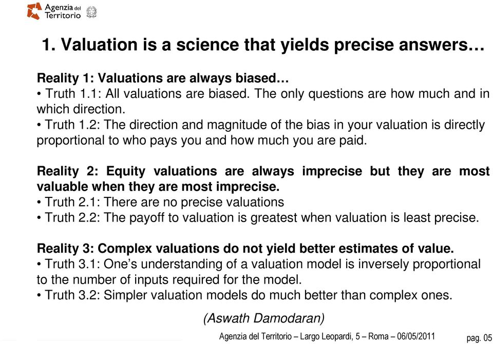 2: The direction and magnitude of the bias in your valuation is directly proportional to who pays you and how much you are paid.