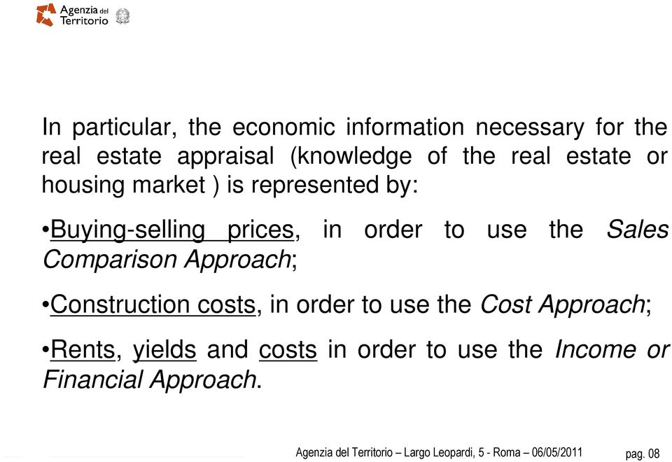 Comparison Approach; Construction costs, in order to use the Cost Approach; Rents, yields and costs in