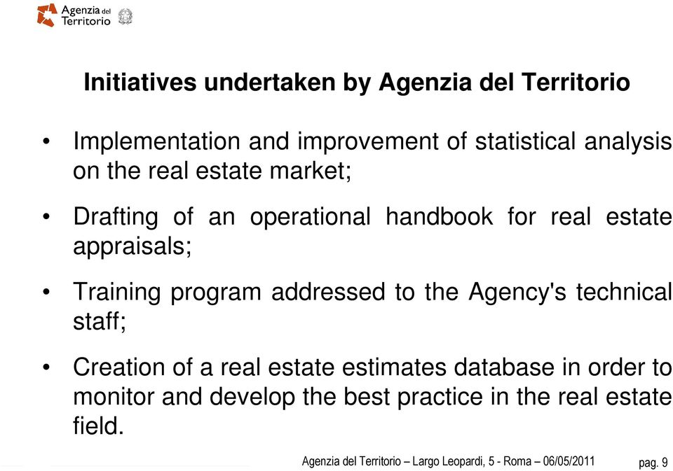 to the Agency's technical staff; Creation of a real estate estimates database in order to monitor and develop