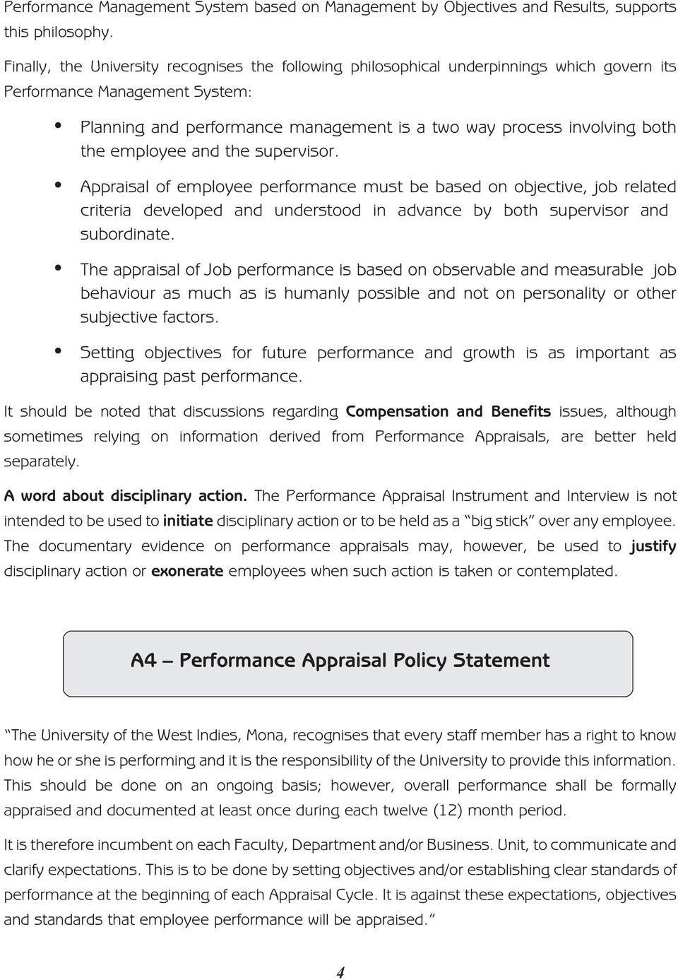 the employee and the supervisor. Appraisal of employee performance must be based on objective, job related criteria developed and understood in advance by both supervisor and subordinate.