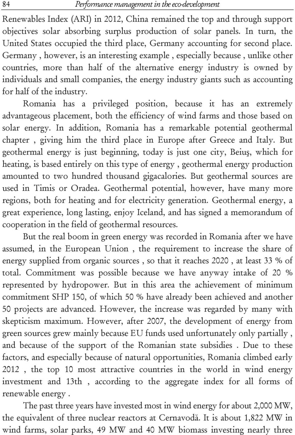 Germany, however, is an interesting example, especially because, unlike other countries, more than half of the alternative energy industry is owned by individuals and small companies, the energy
