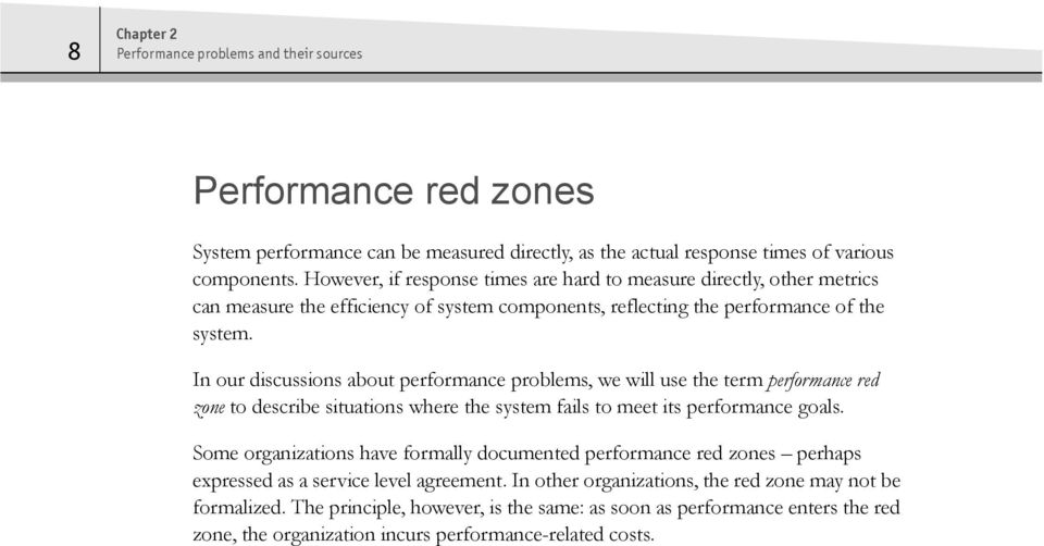 In our discussions about performance problems, we will use the term performance red zone to describe situations where the system fails to meet its performance goals.