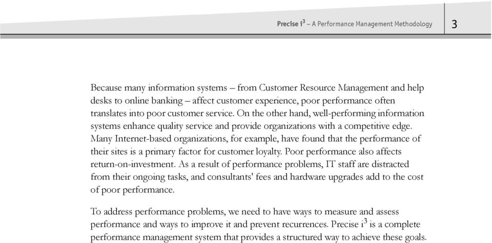 Many Internet-based organizations, for example, have found that the performance of their sites is a primary factor for customer loyalty. Poor performance also affects return-on-investment.