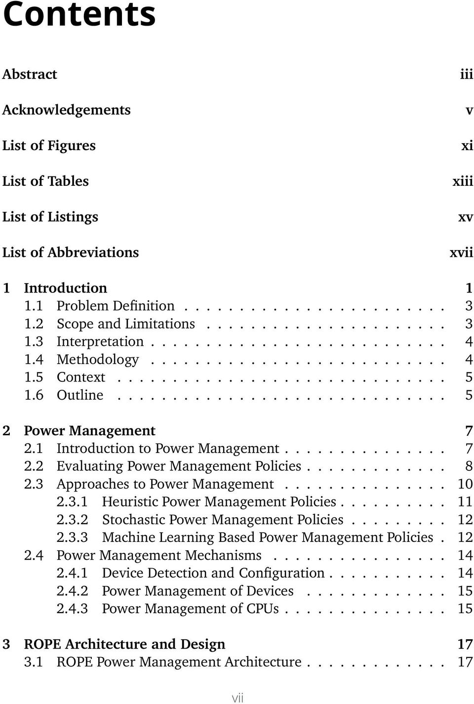 ............................. 5 2 Power Management 7 2.1 Introduction to Power Management............... 7 2.2 Evaluating Power Management Policies............. 8 2.3 Approaches to Power Management.