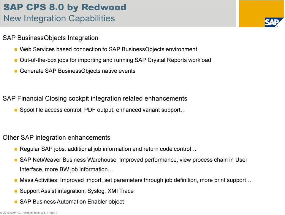 Reports workload Generate SAP BusinessObjects native events SAP Financial Closing cockpit integration related enhancements Spool file access control, PDF output, enhanced variant support Other SAP
