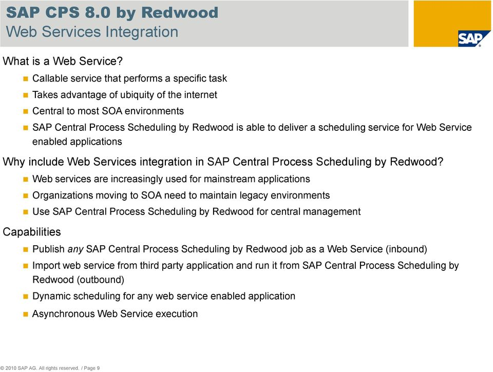 service for Web Service enabled applications Why include Web Services integration in SAP Central Process Scheduling by Redwood?