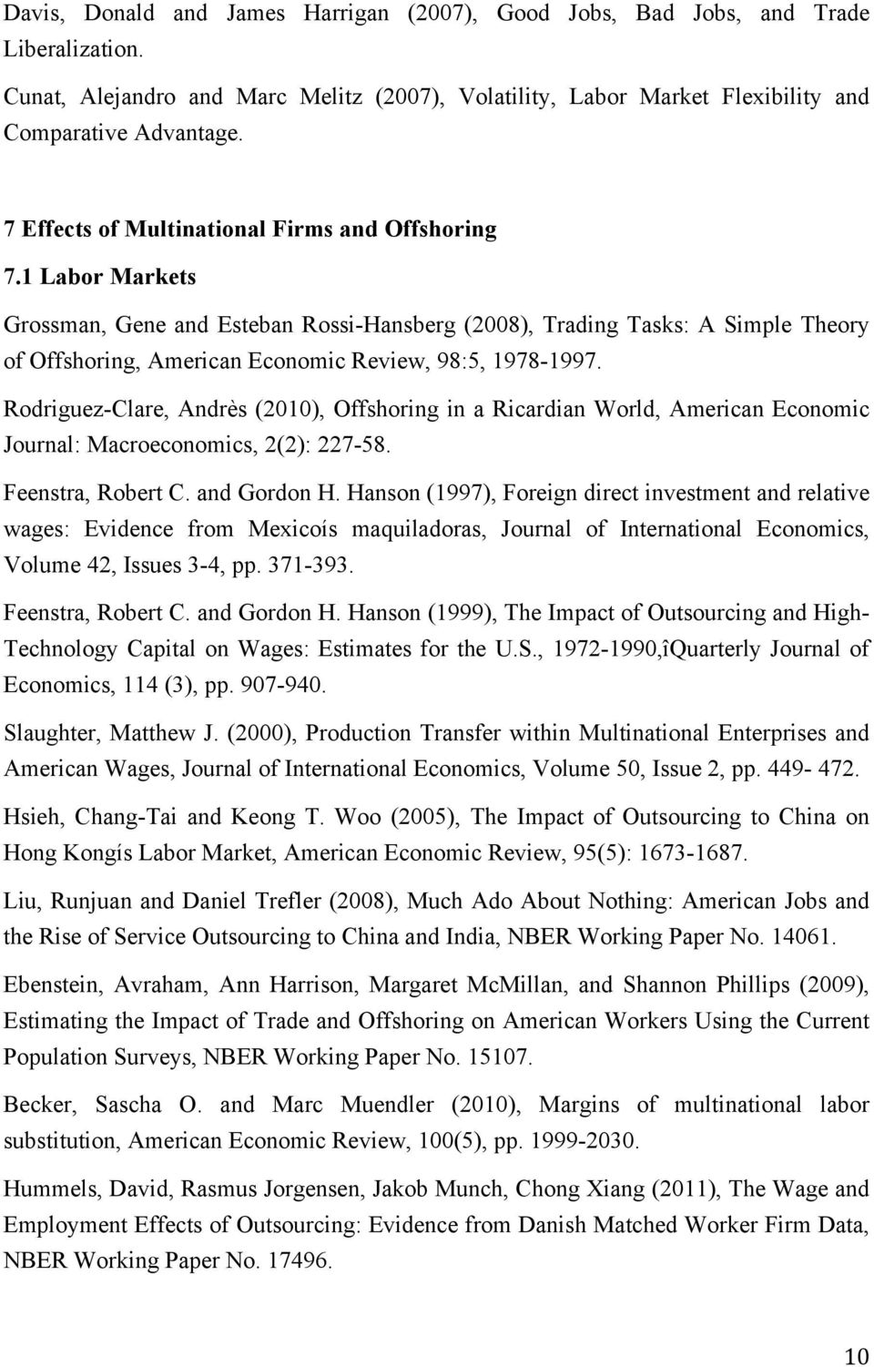 1 Labor Markets Grossman, Gene and Esteban Rossi-Hansberg (2008), Trading Tasks: A Simple Theory of Offshoring, American Economic Review, 98:5, 1978-1997.