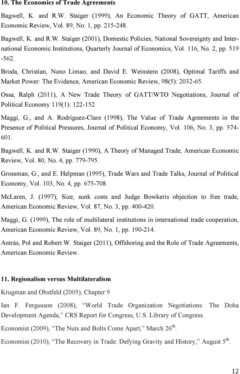 Ossa, Ralph (2011), A New Trade Theory of GATT/WTO Negotiations, Journal of Political Economy 119(1): 122-152 Maggi, G., and A.