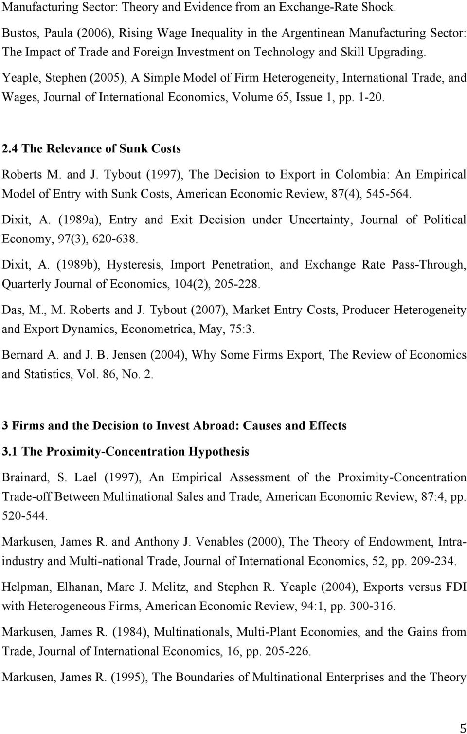 Yeaple, Stephen (2005), A Simple Model of Firm Heterogeneity, International Trade, and Wages, Journal of International Economics, Volume 65, Issue 1, pp. 1-20. 2.