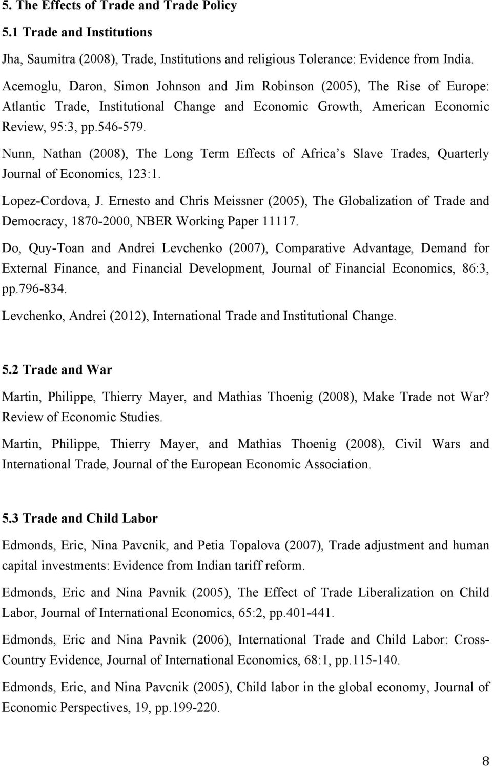 Nunn, Nathan (2008), The Long Term Effects of Africa s Slave Trades, Quarterly Journal of Economics, 123:1. Lopez-Cordova, J.