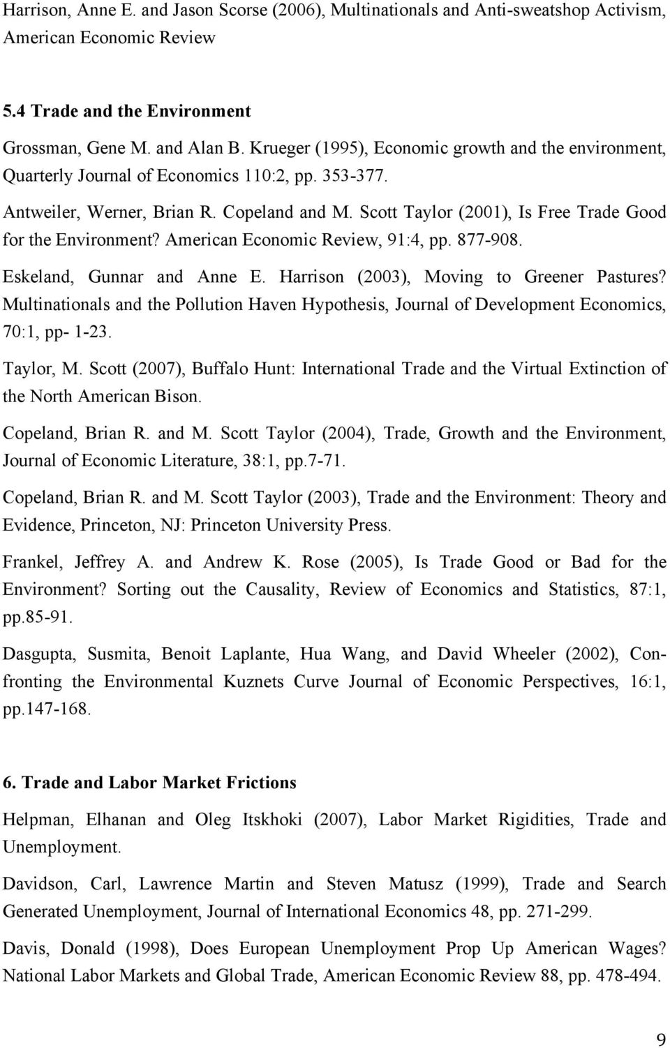 Scott Taylor (2001), Is Free Trade Good for the Environment? American Economic Review, 91:4, pp. 877-908. Eskeland, Gunnar and Anne E. Harrison (2003), Moving to Greener Pastures?