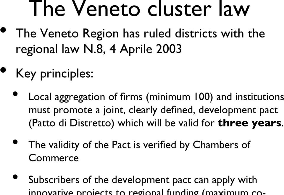 promote a joint, clearly defined, development pact (Patto di Distretto) which will be valid for