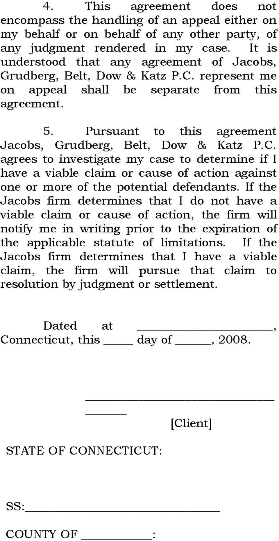 Pursuant to this agreement Jacobs, Grudberg, Belt, Dow & Katz P.C.