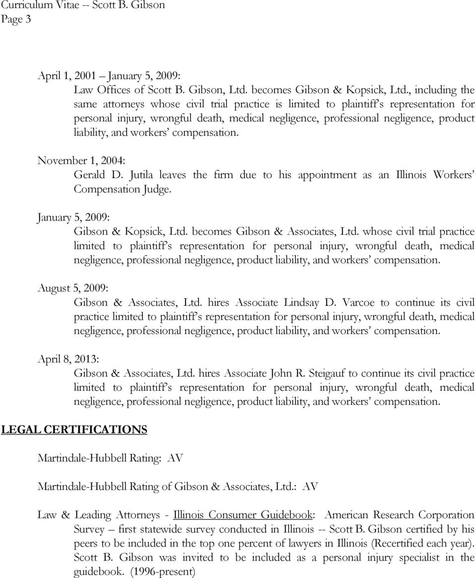 and workers compensation. November 1, 2004: Gerald D. Jutila leaves the firm due to his appointment as an Illinois Workers Compensation Judge. January 5, 2009: Gibson & Kopsick, Ltd.