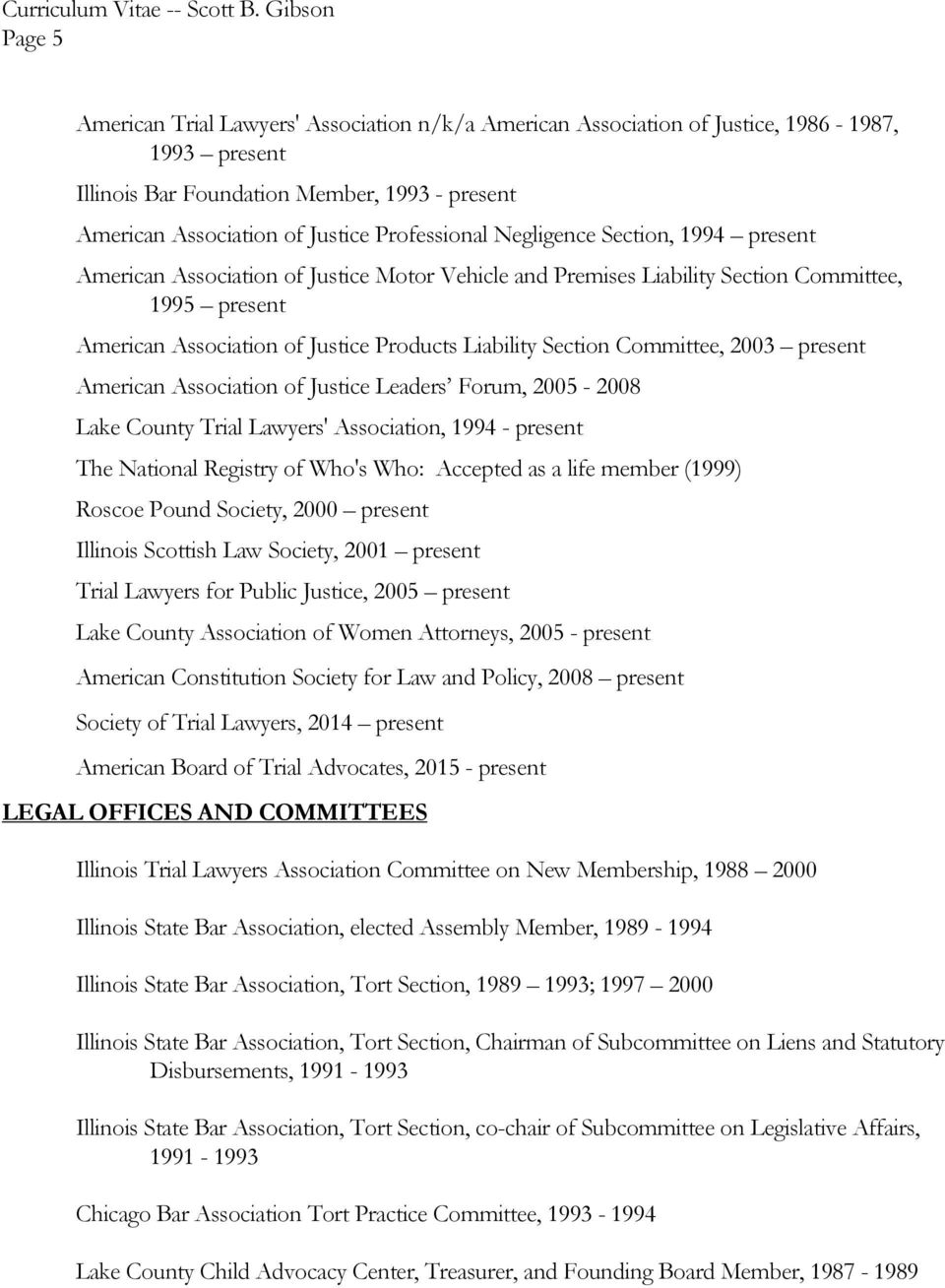 Committee, 2003 present American Association of Justice Leaders Forum, 2005-2008 Lake County Trial Lawyers' Association, 1994 - present The National Registry of Who's Who: Accepted as a life member