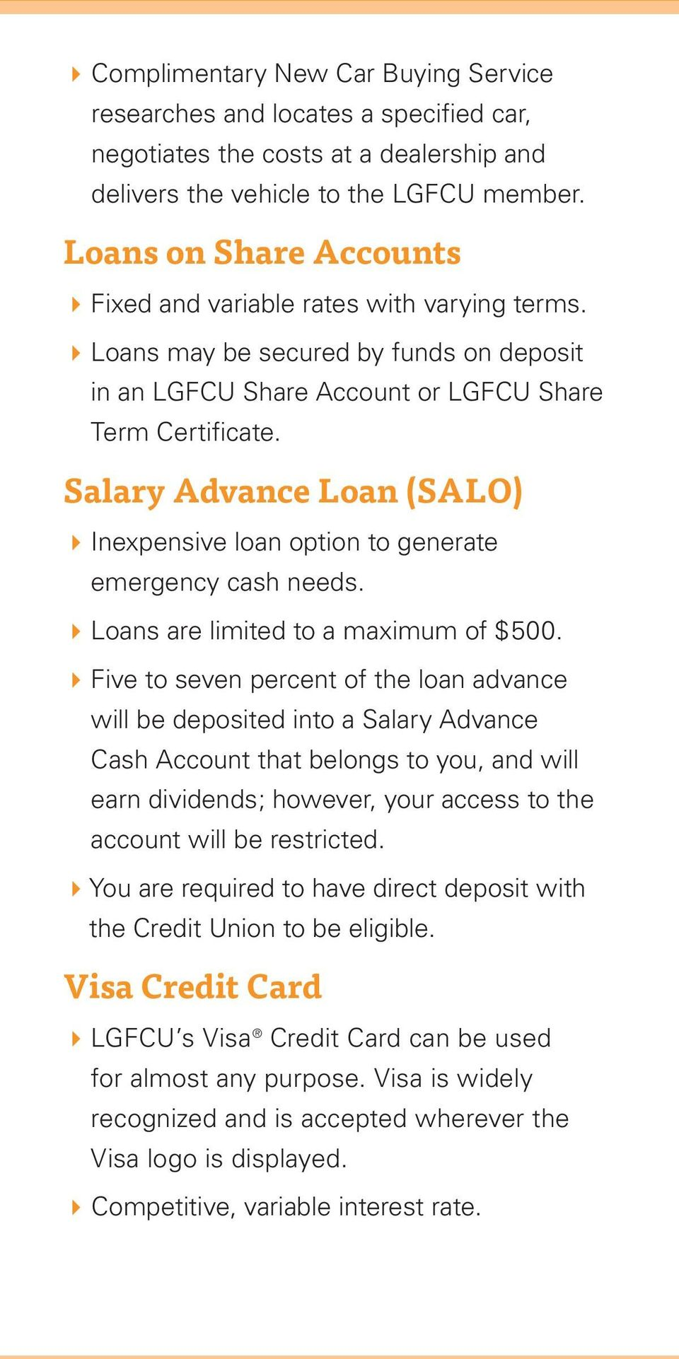 Salary Advance Loan (SALO) 4Inexpensive loan option to generate emergency cash needs. 4Loans are limited to a maximum of $500.