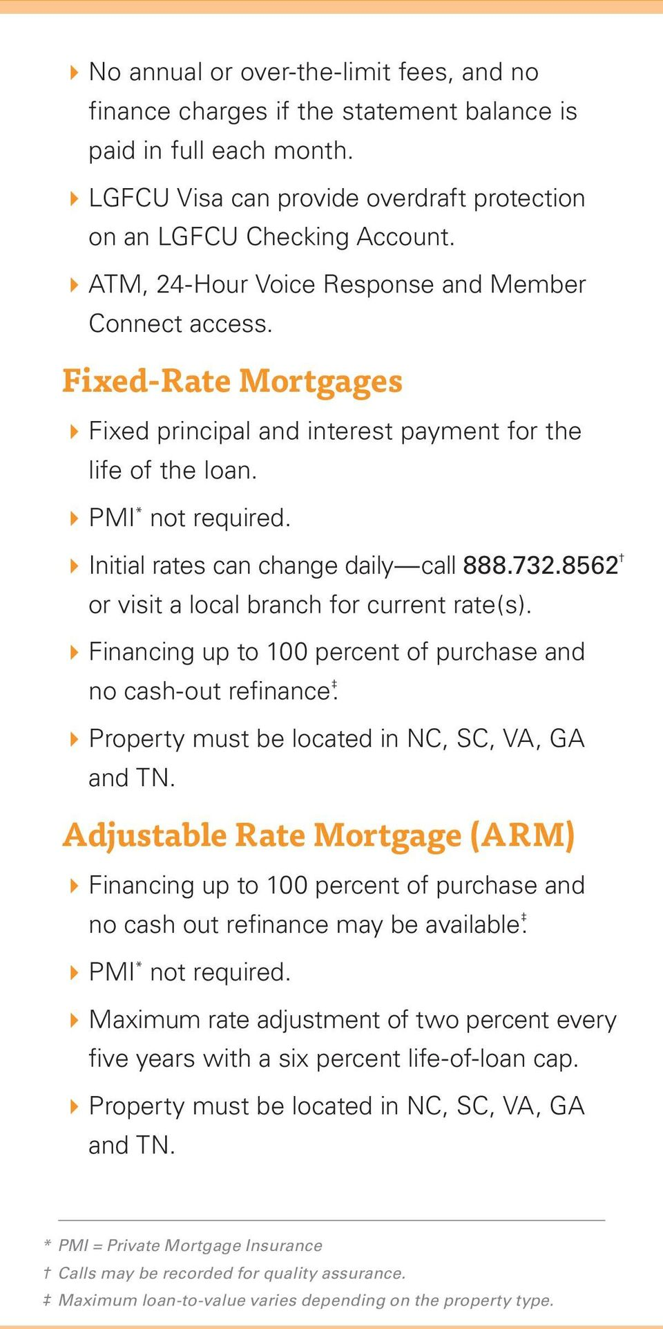 4Initial rates can change daily call 888.732.8562 or visit a local branch for current rate(s). 4Financing up to 100 percent of purchase and no cash-out refinance.