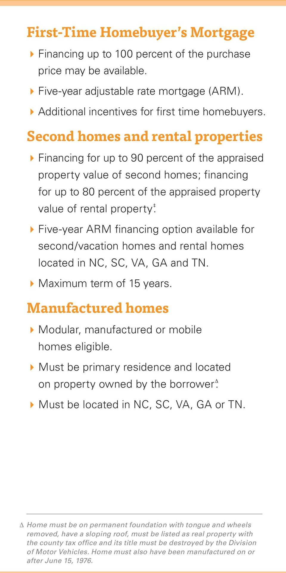 4Five-year ARM financing option available for second/vacation homes and rental homes located in NC, SC, VA, GA and TN. 4Maximum term of 15 years.