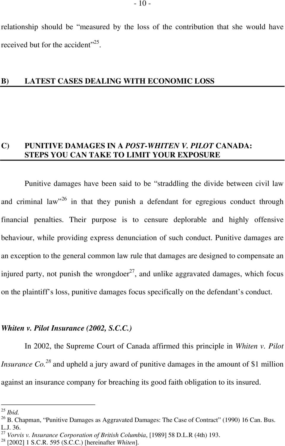 PILOT CANADA: STEPS YOU CAN TAKE TO LIMIT YOUR EXPOSURE Punitive damages have been said to be straddling the divide between civil law and criminal law 26 in that they punish a defendant for egregious
