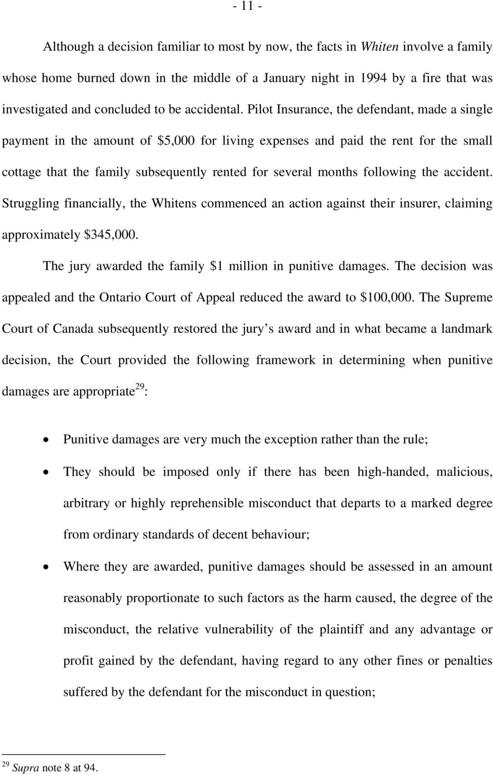 Pilot Insurance, the defendant, made a single payment in the amount of $5,000 for living expenses and paid the rent for the small cottage that the family subsequently rented for several months