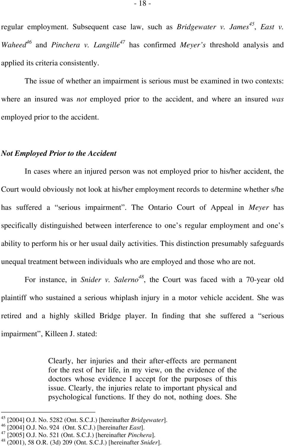 The issue of whether an impairment is serious must be examined in two contexts: where an insured was not employed prior to the accident, and where an insured was employed prior to the accident.