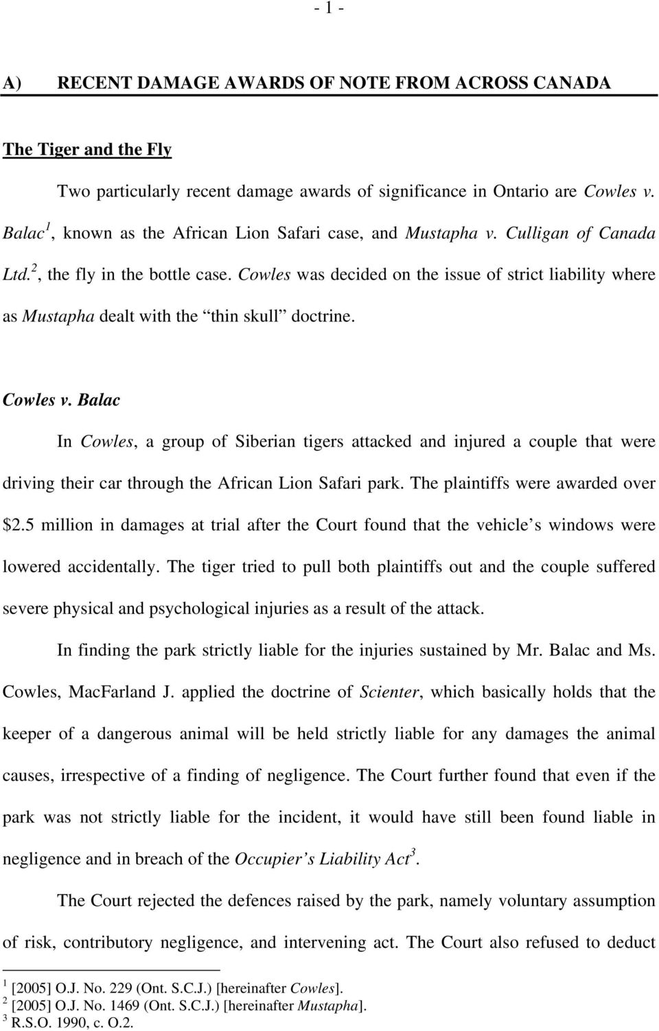 Cowles was decided on the issue of strict liability where as Mustapha dealt with the thin skull doctrine. Cowles v.