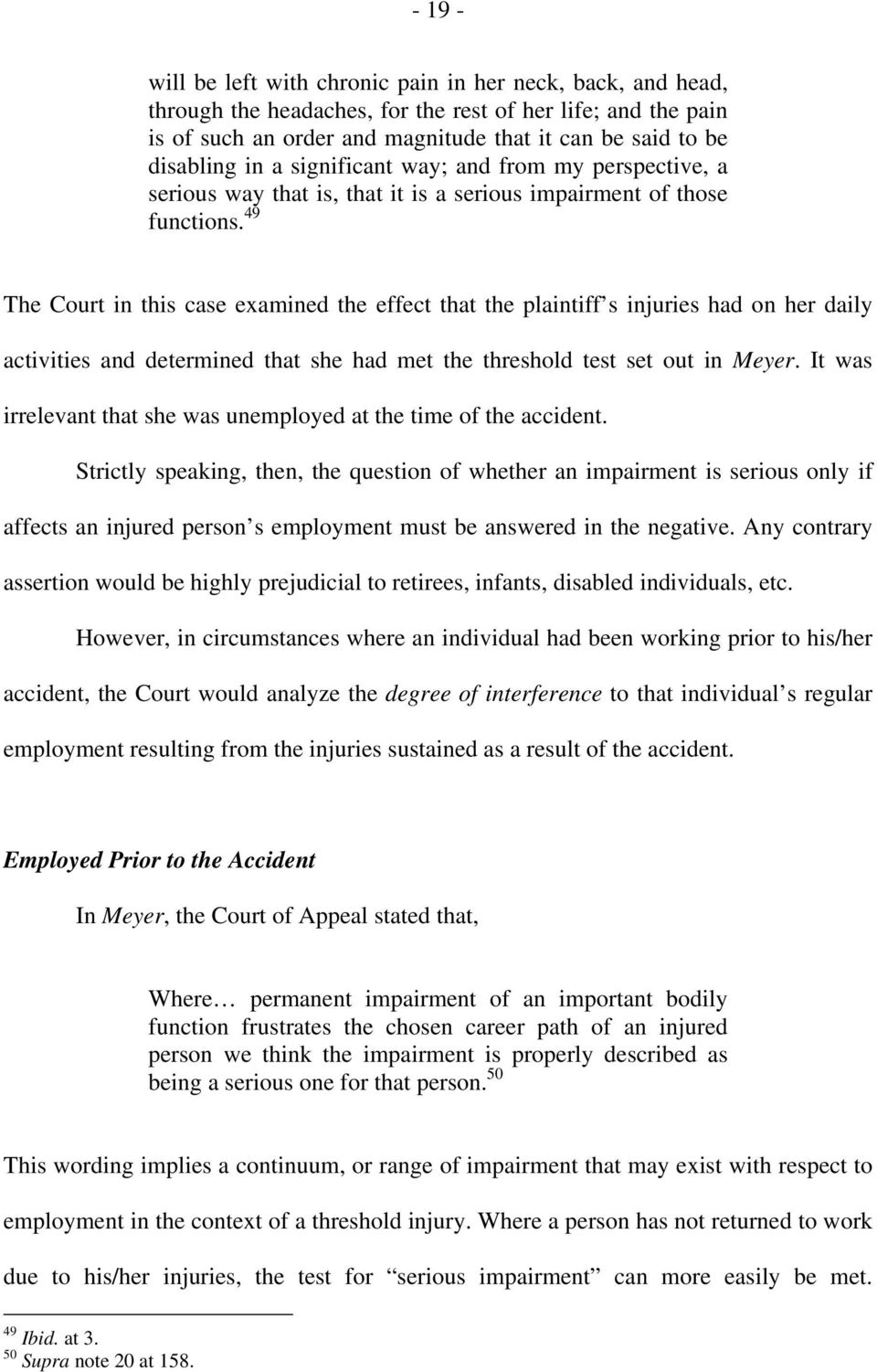 49 The Court in this case examined the effect that the plaintiff s injuries had on her daily activities and determined that she had met the threshold test set out in Meyer.