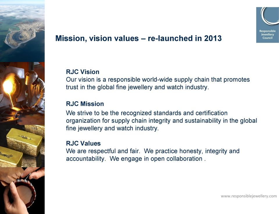 RJC Mission We strive to be the recognized standards and certification organization for supply chain integrity and