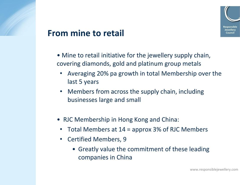 including businesses large and small RJC Membership in Hong Kong and China: Total Members at 14 = approx 3% of RJC