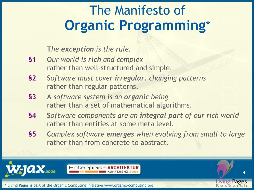 A software system is an organic being rather than a set of mathematical algorithms.