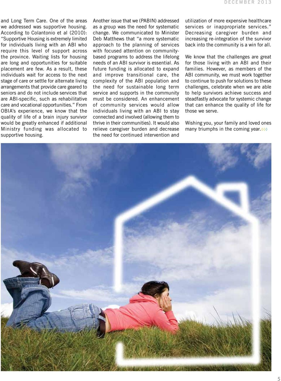 Waiting lists for housing are long and opportunities for suitable placement are few.