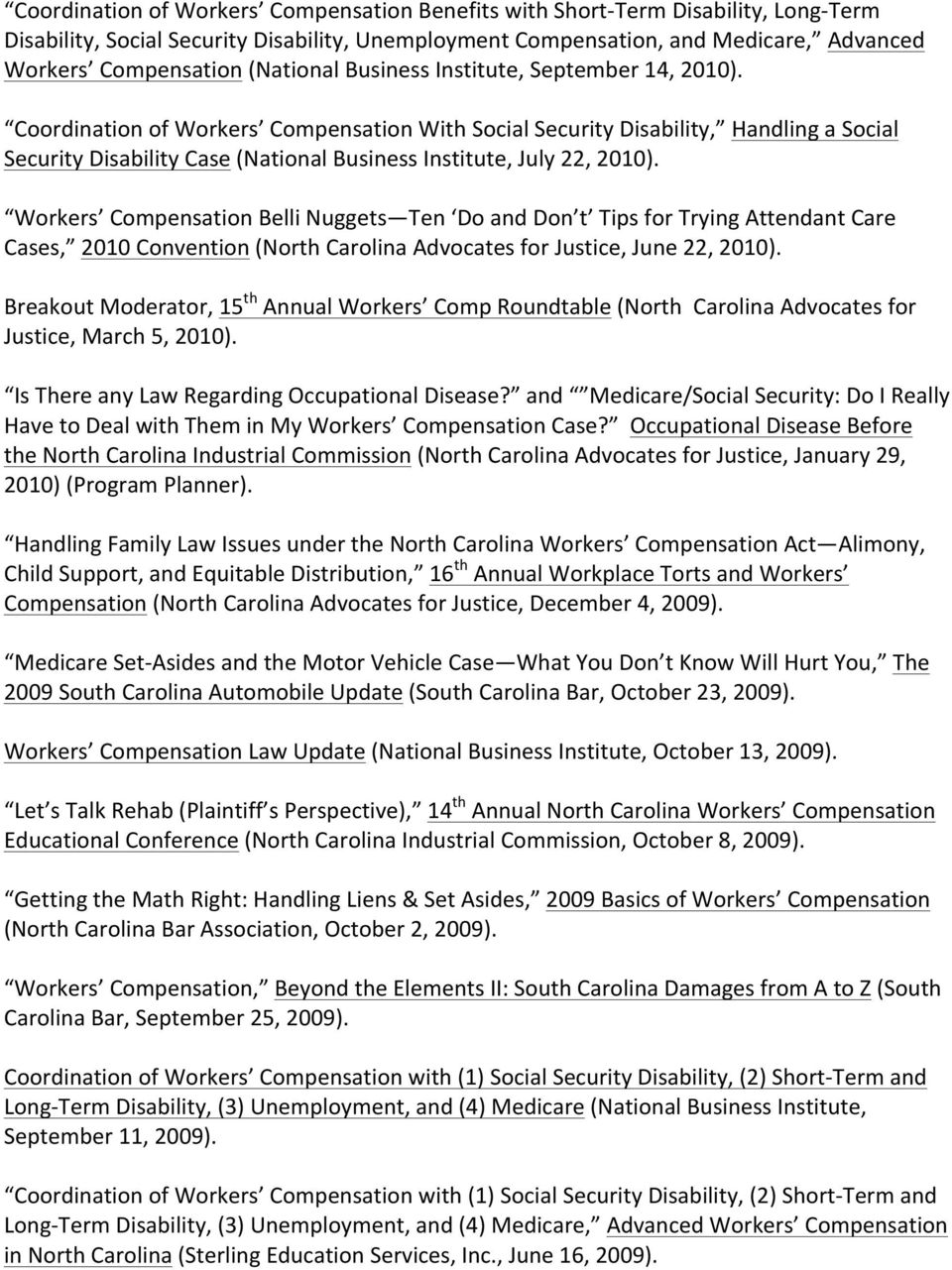 Coordination of Workers Compensation With Social Security Disability, Handling a Social Security Disability Case (National Business Institute, July 22, 2010).