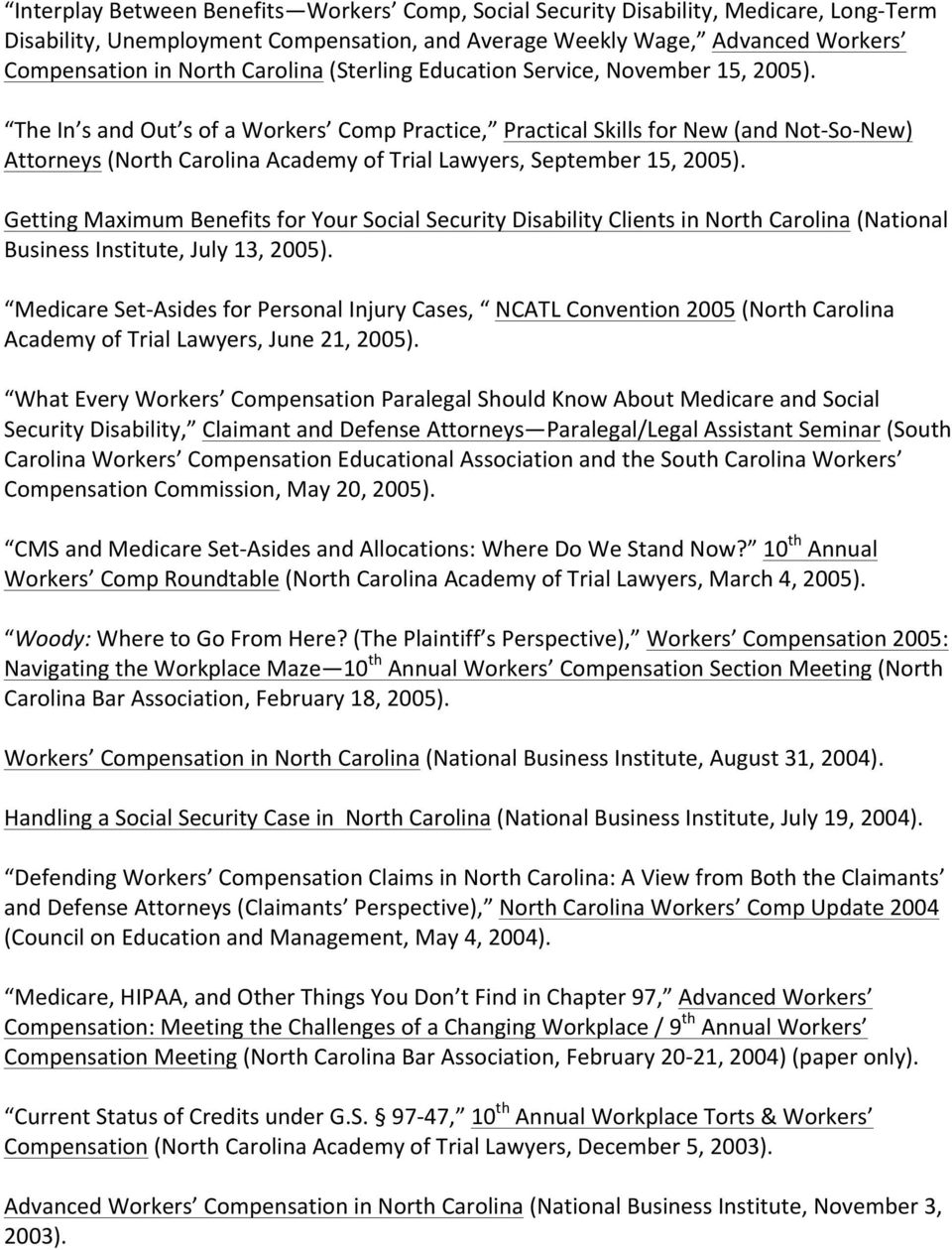 The In s and Out s of a Workers Comp Practice, Practical Skills for New (and Not- So- New) Attorneys (North Carolina Academy of Trial Lawyers, September 15, 2005).