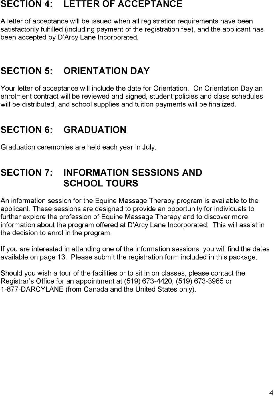On Orientation Day an enrolment contract will be reviewed and signed, student policies and class schedules will be distributed, and school supplies and tuition payments will be finalized.