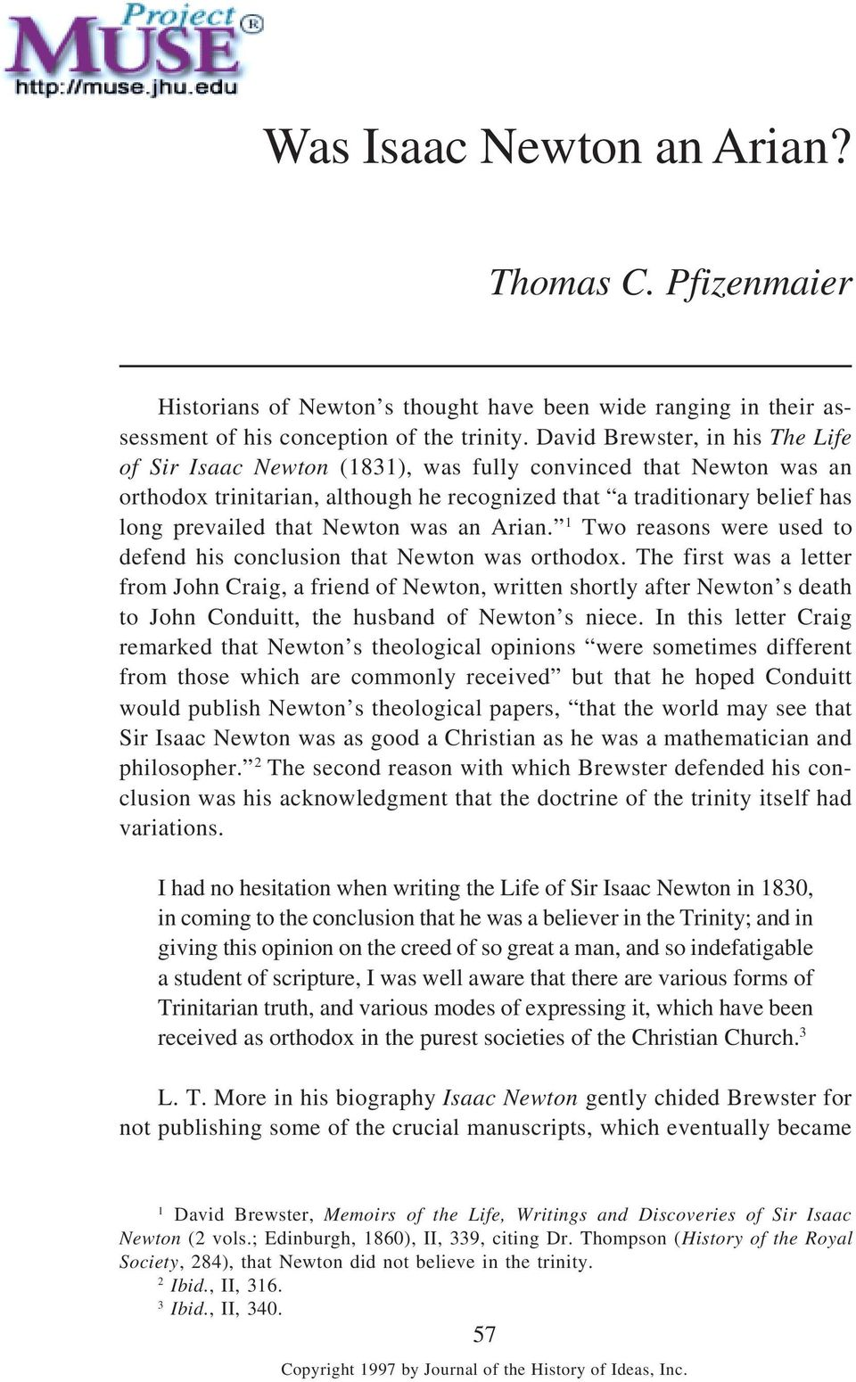 Newton was an Arian. 1 Two reasons were used to defend his conclusion that Newton was orthodox.
