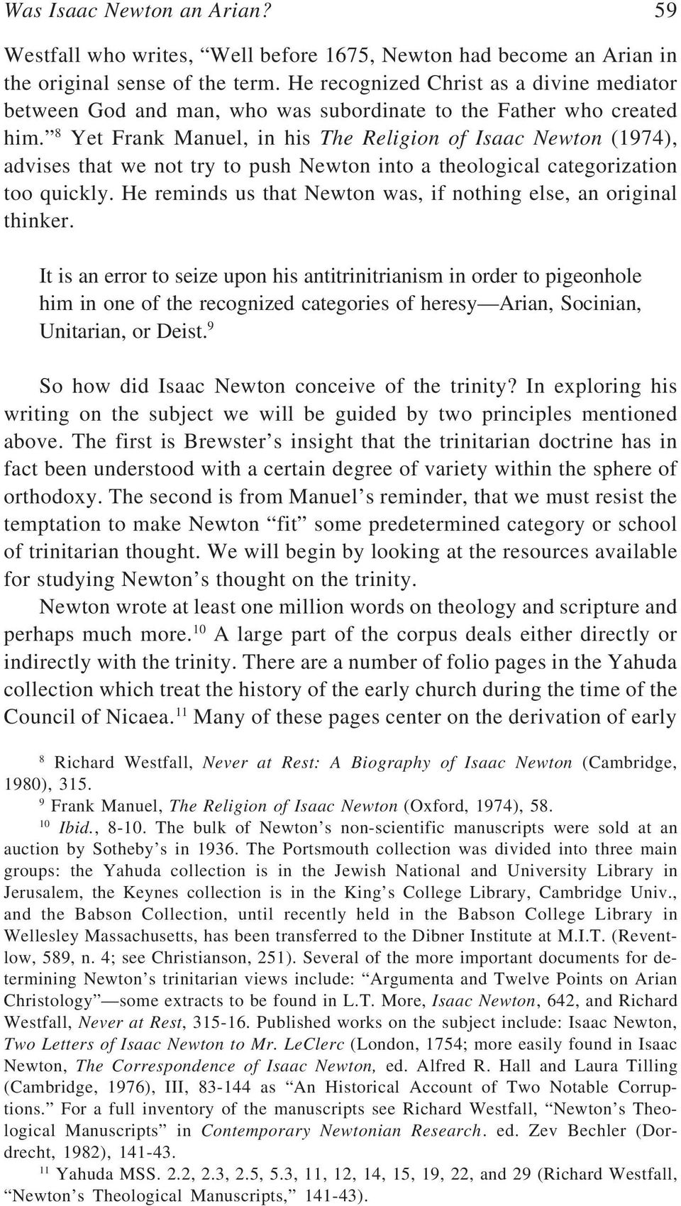 8 Yet Frank Manuel, in his The Religion of Isaac Newton (1974), advises that we not try to push Newton into a theological categorization too quickly.