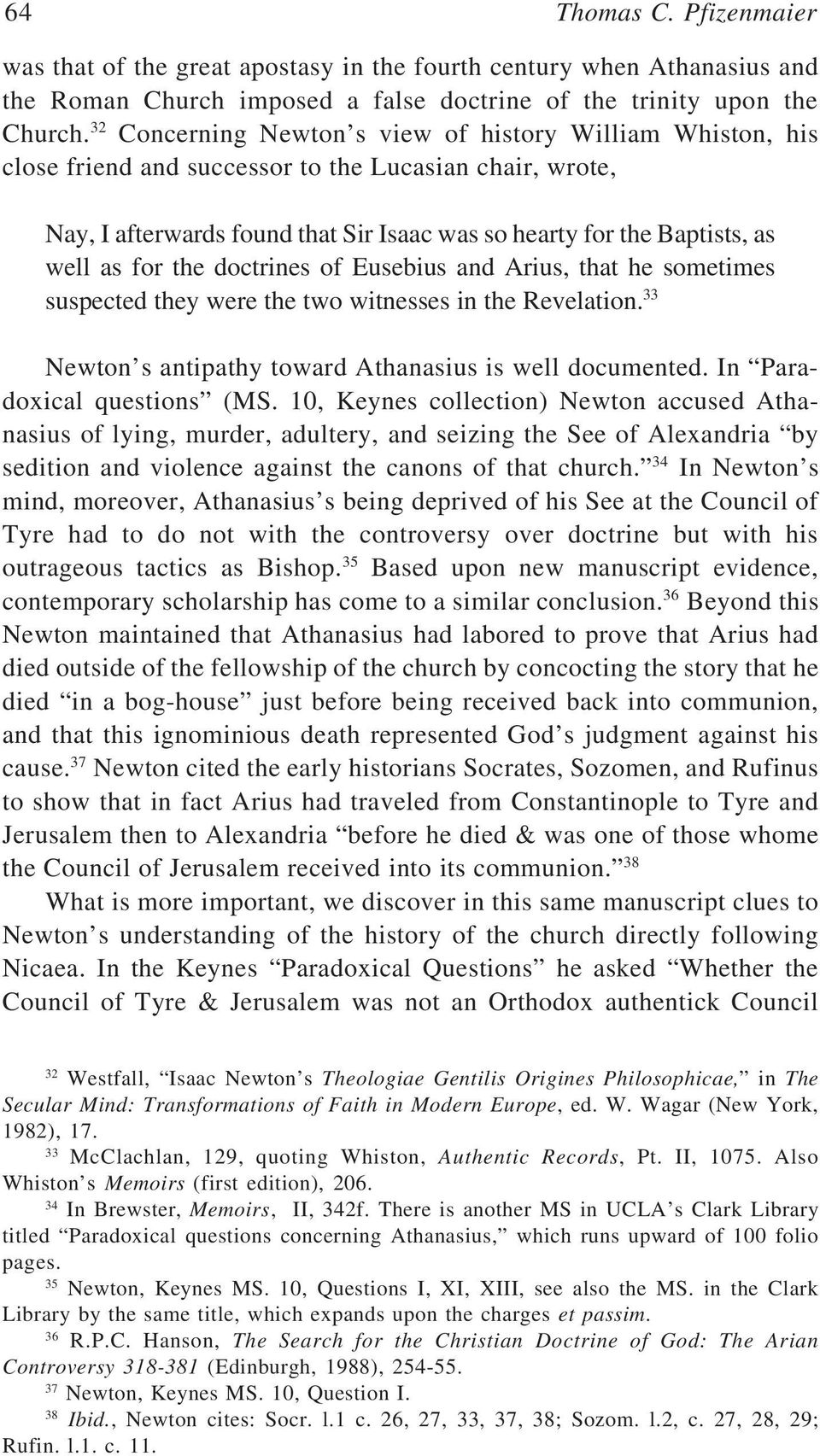 for the doctrines of Eusebius and Arius, that he sometimes suspected they were the two witnesses in the Revelation. 33 Newton s antipathy toward Athanasius is well documented.